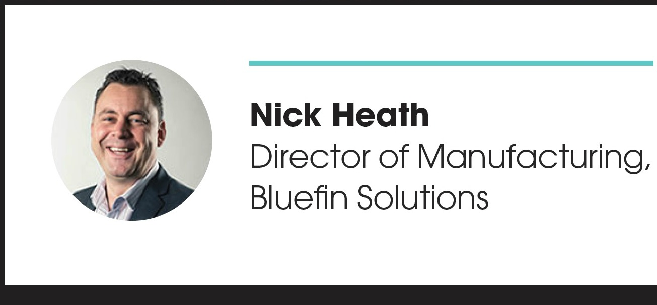 Nick Heath, director of manufacturing, Bluefin Solutions.