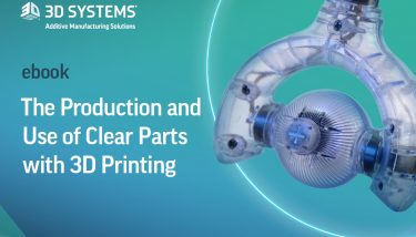 The Production and Use of Clear Parts with 3D Printing - 3D Systems eBook