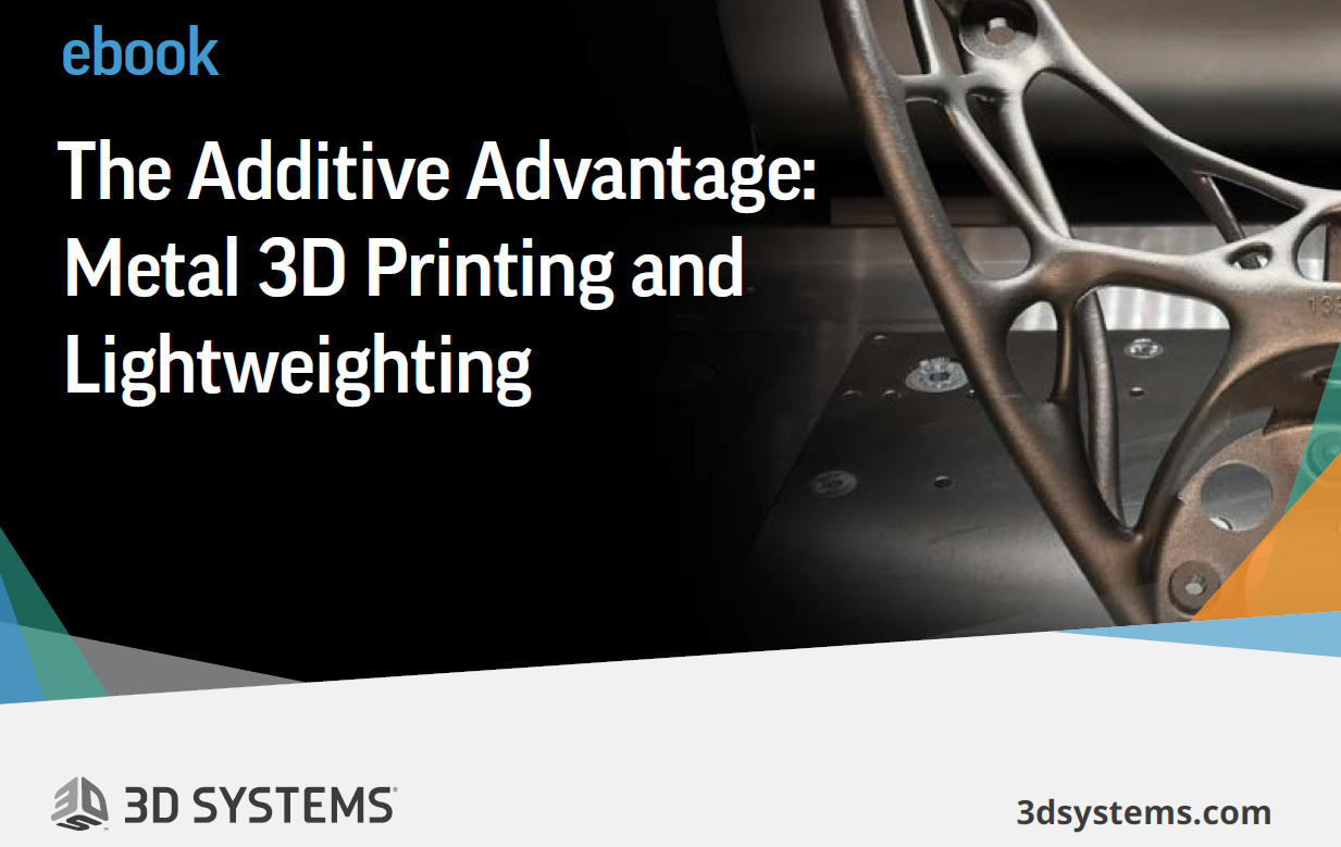 The Additive Advantage - Metal 3D Printing and Lightweighting - 3D Systems