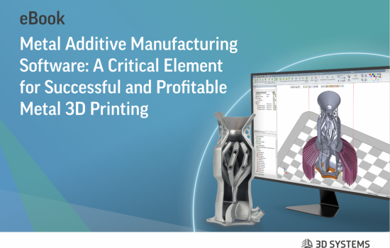 3D Systems ebook - Metal Additive Manufacturing Software: A Critical Element for Successful & Profitable Metal 3D Printing