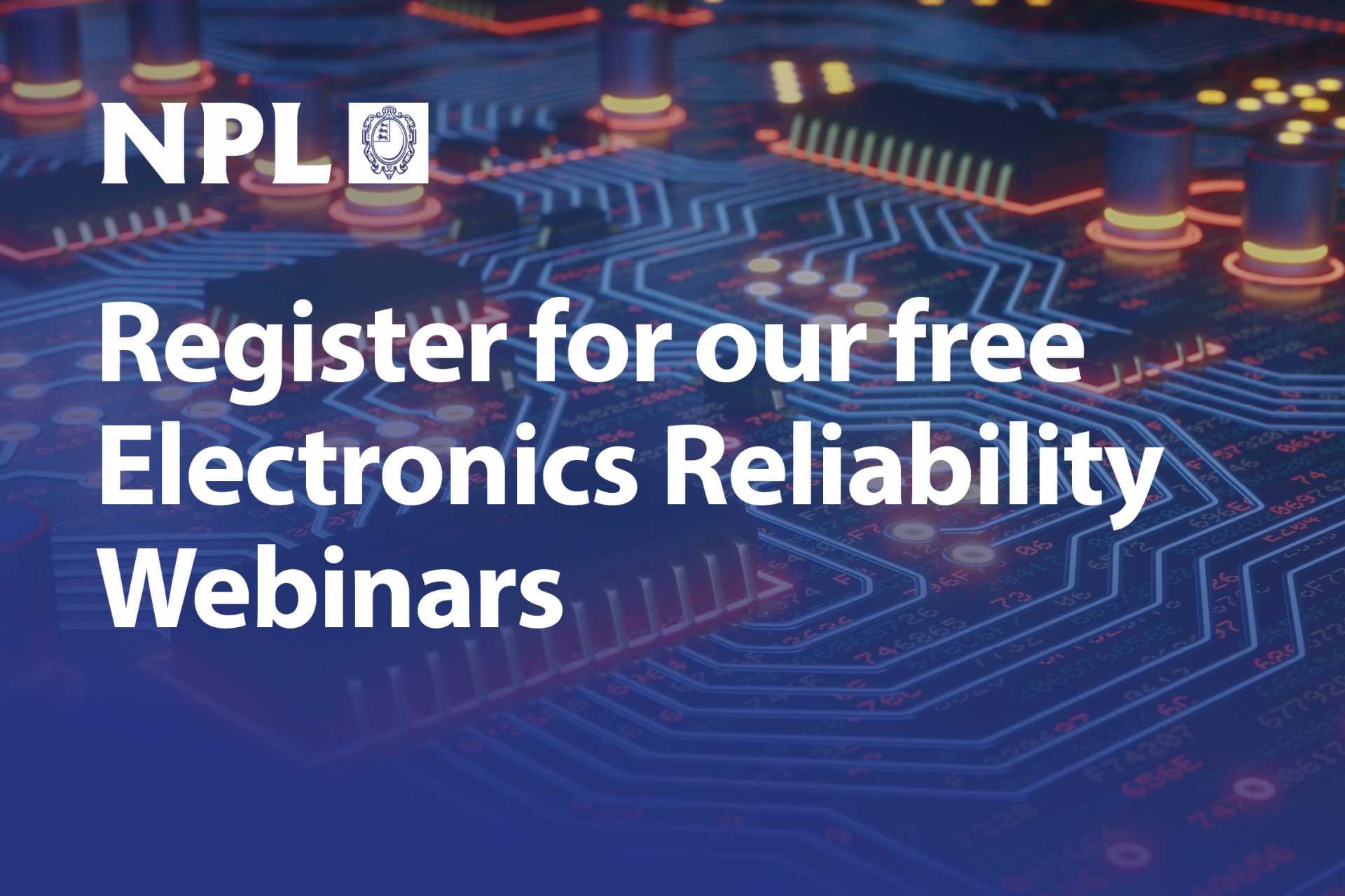 NPL Electronics reliability webinars Advert