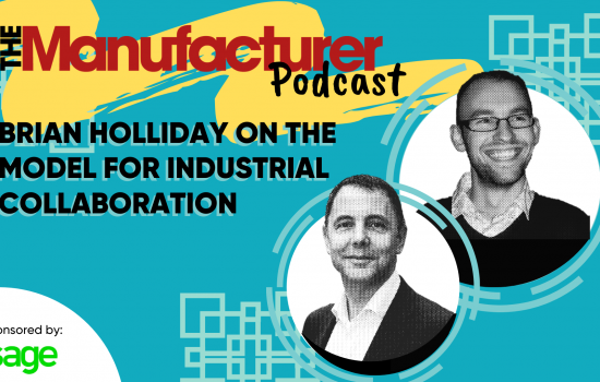 The Manufacturer Podcast: Brian Holliday on the model for industrial collaboration