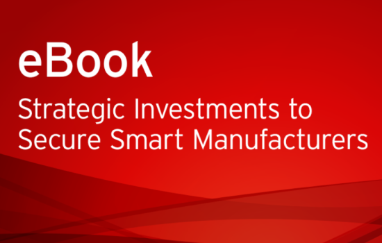 Strategic Investments to Secure Smart Manufacturers eBook