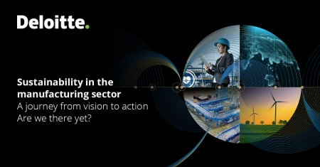 """The latest global report by Deloitte, """"Sustainable manufacturing: From vision to action"""